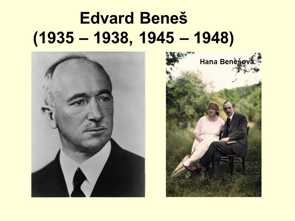 Edvard Beneš (1935 – 1938, 1945 – 1948) Hana Benešová