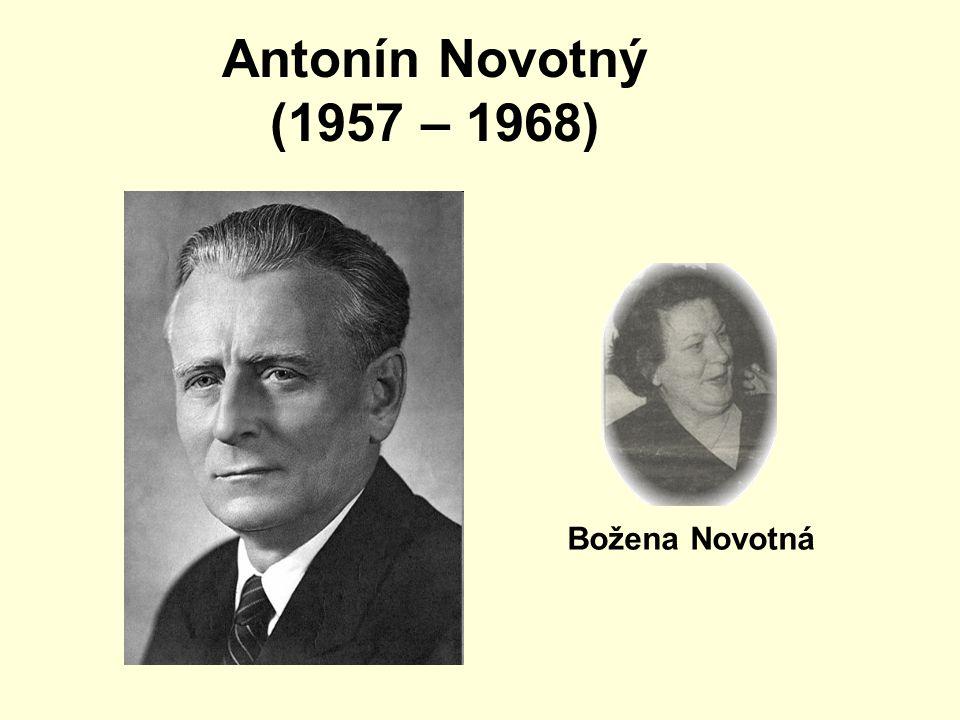 Antonín Novotný (1957 – 1968) Božena Novotná