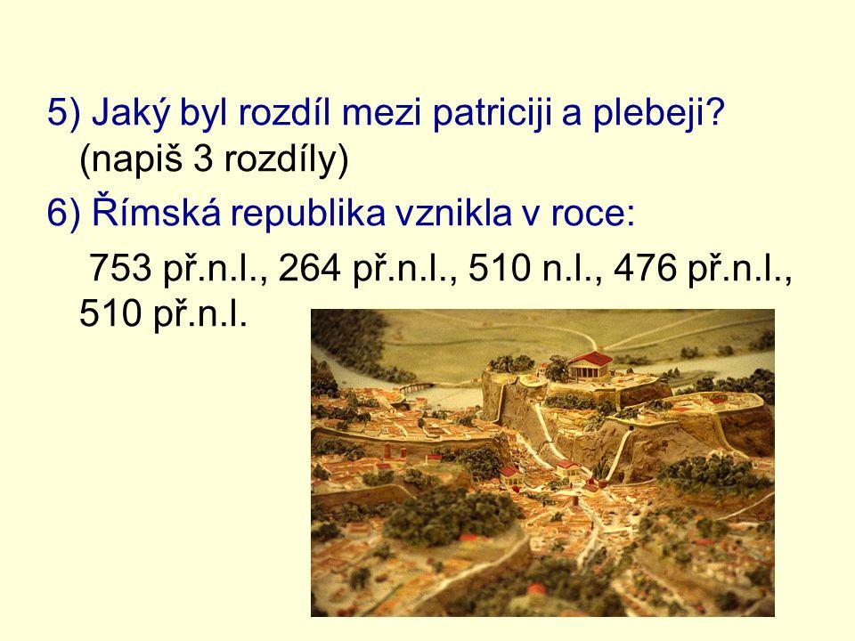 5) Jaký byl rozdíl mezi patriciji a plebeji (napiš 3 rozdíly)