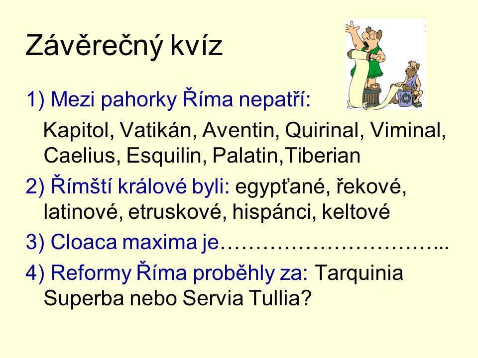 Závěrečný kvíz 1) Mezi pahorky Říma nepatří: