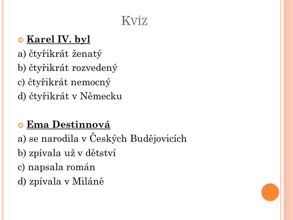 Kvíz Karel IV. byl a) čtyřikrát ženatý b) čtyřikrát rozvedený