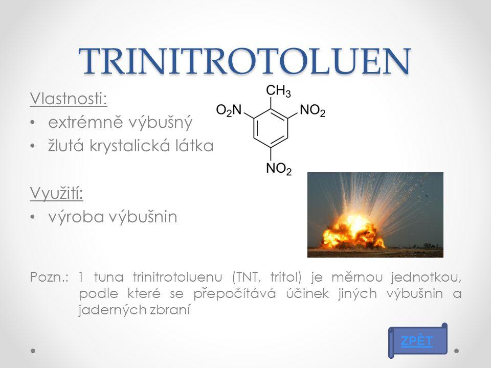 TRINITROTOLUEN Vlastnosti: extrémně výbušný žlutá krystalická látka