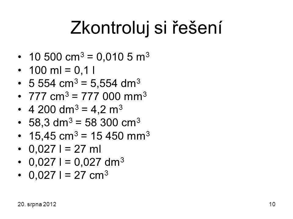 Zkontroluj si řešení 10 500 cm3 = 0,010 5 m3 100 ml = 0,1 l