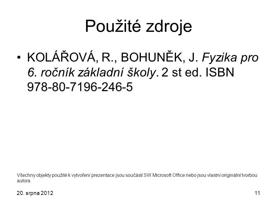 Použité zdroje KOLÁŘOVÁ, R., BOHUNĚK, J. Fyzika pro 6. ročník základní školy. 2 st ed. ISBN 978-80-7196-246-5.