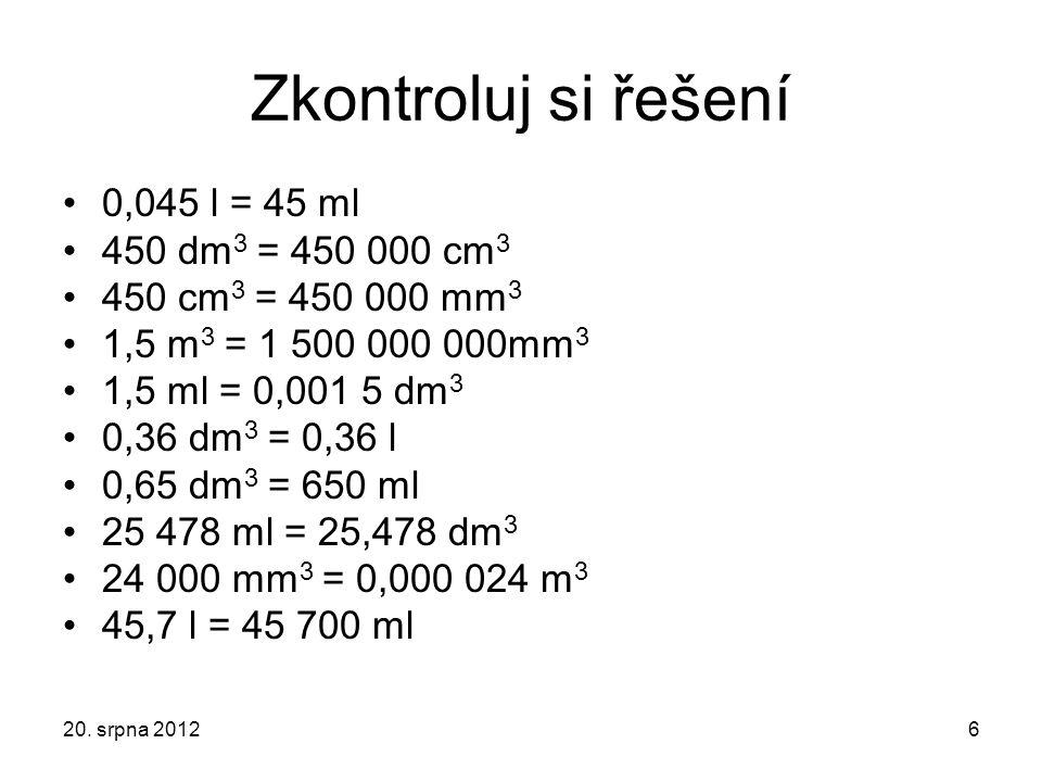 Zkontroluj si řešení 0,045 l = 45 ml 450 dm3 = 450 000 cm3