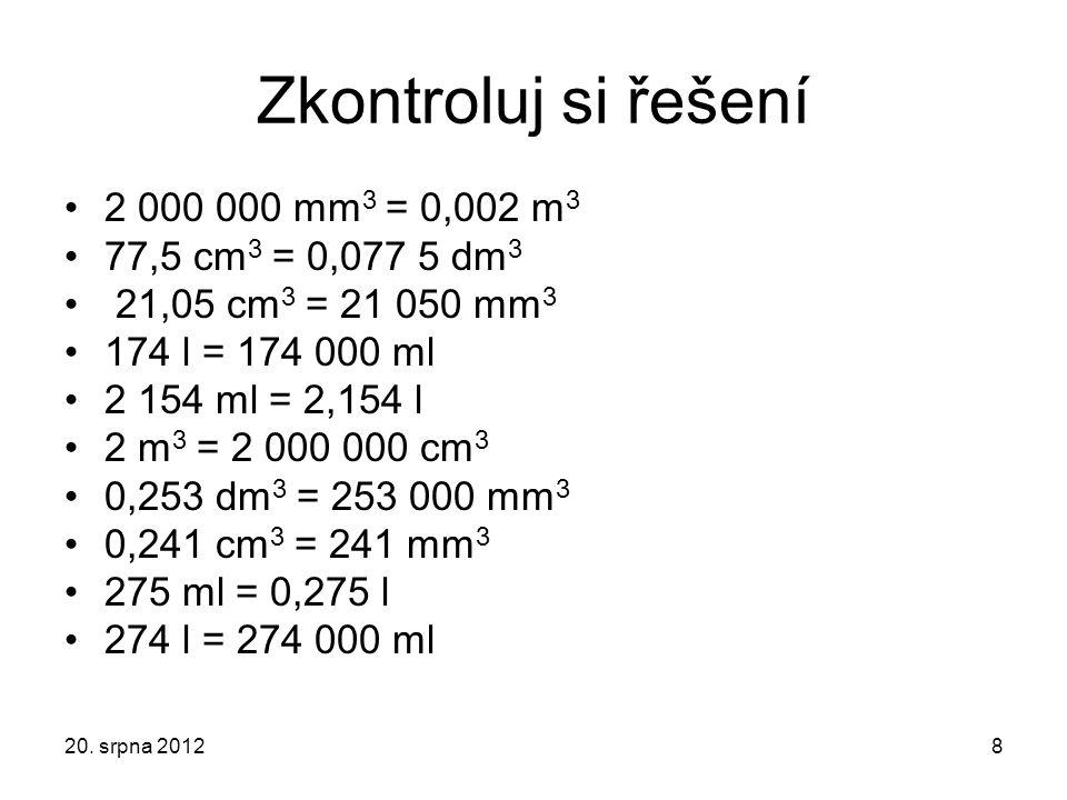 Zkontroluj si řešení 2 000 000 mm3 = 0,002 m3 77,5 cm3 = 0,077 5 dm3