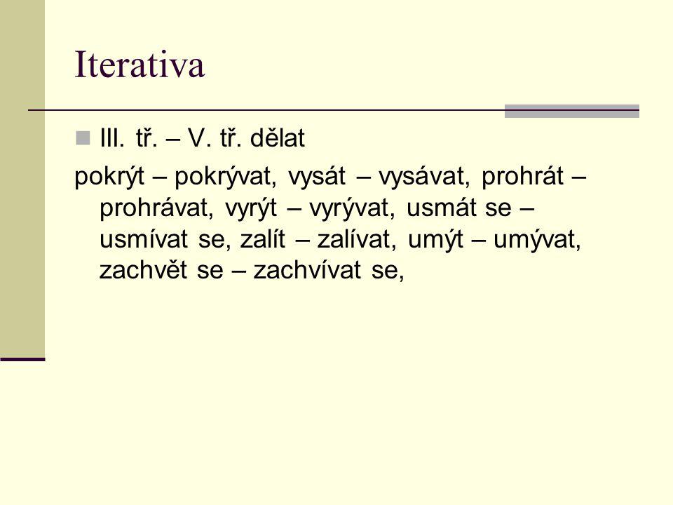Iterativa III. tř. – V. tř. dělat