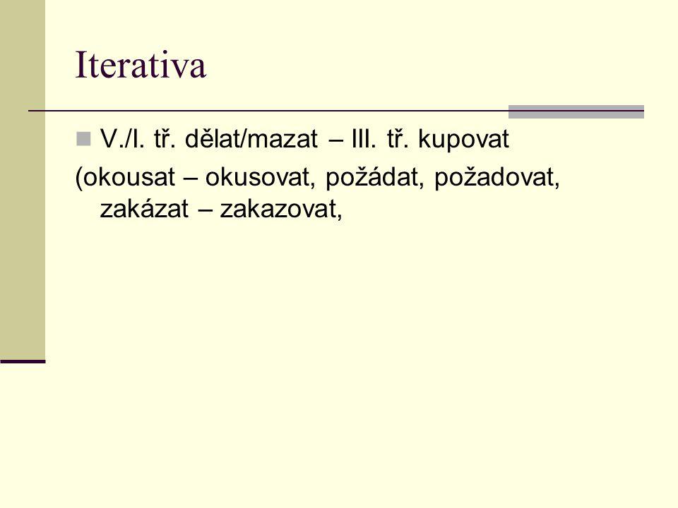 Iterativa V./I. tř. dělat/mazat – III. tř. kupovat