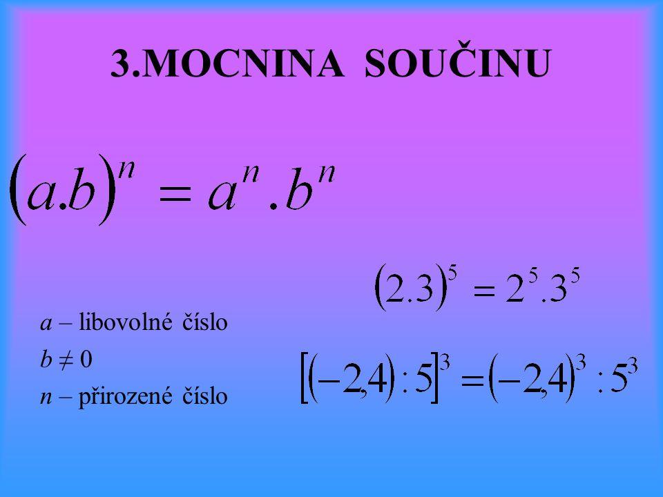 3.MOCNINA SOUČINU a – libovolné číslo b ≠ 0 n – přirozené číslo