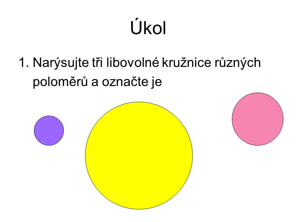 Úkol 1. Narýsujte tři libovolné kružnice různých poloměrů a označte je