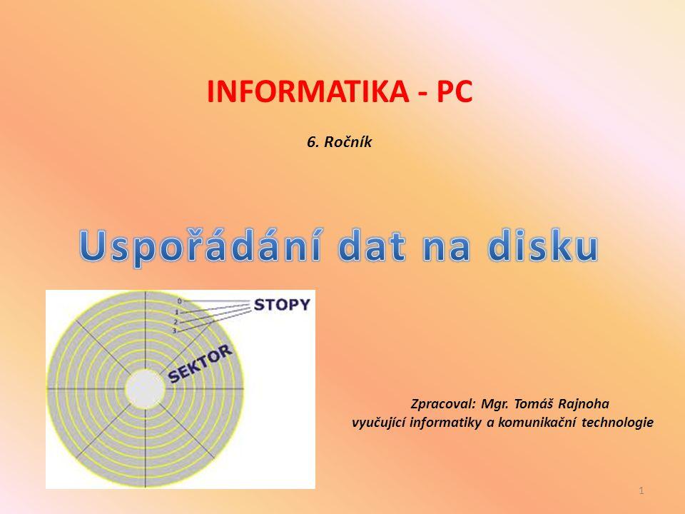 Zpracoval: Mgr. Tomáš Rajnoha Uspořádání dat na disku