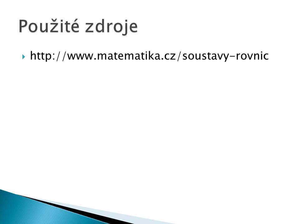 Použité zdroje http://www.matematika.cz/soustavy-rovnic
