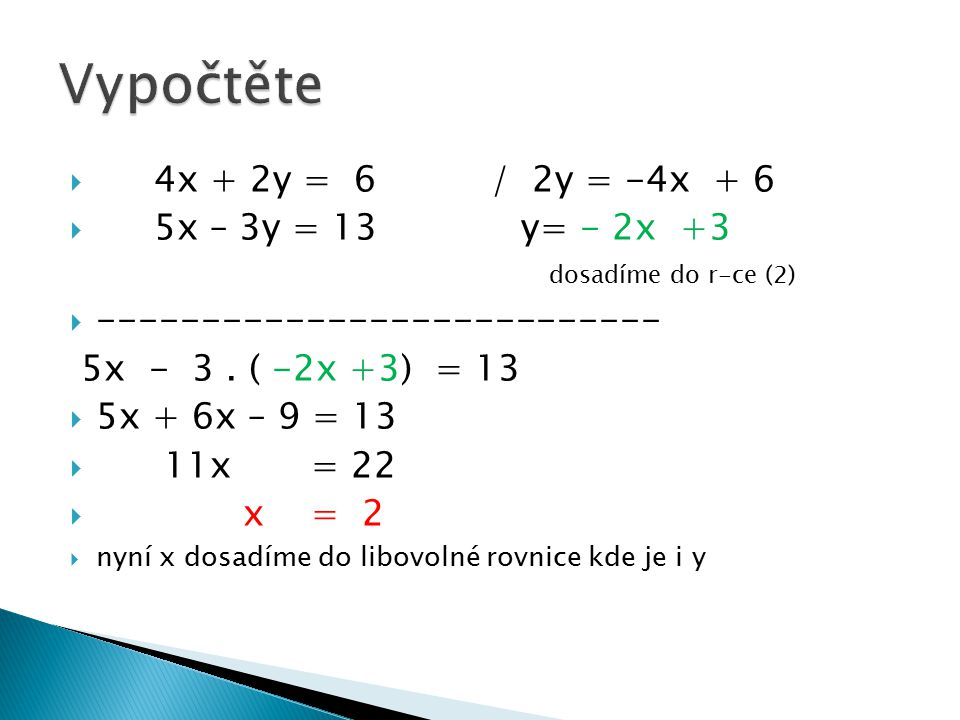 Vypočtěte 4x + 2y = 6 / 2y = -4x + 6. 5x – 3y = 13 y= - 2x +3 dosadíme do r-ce (2)