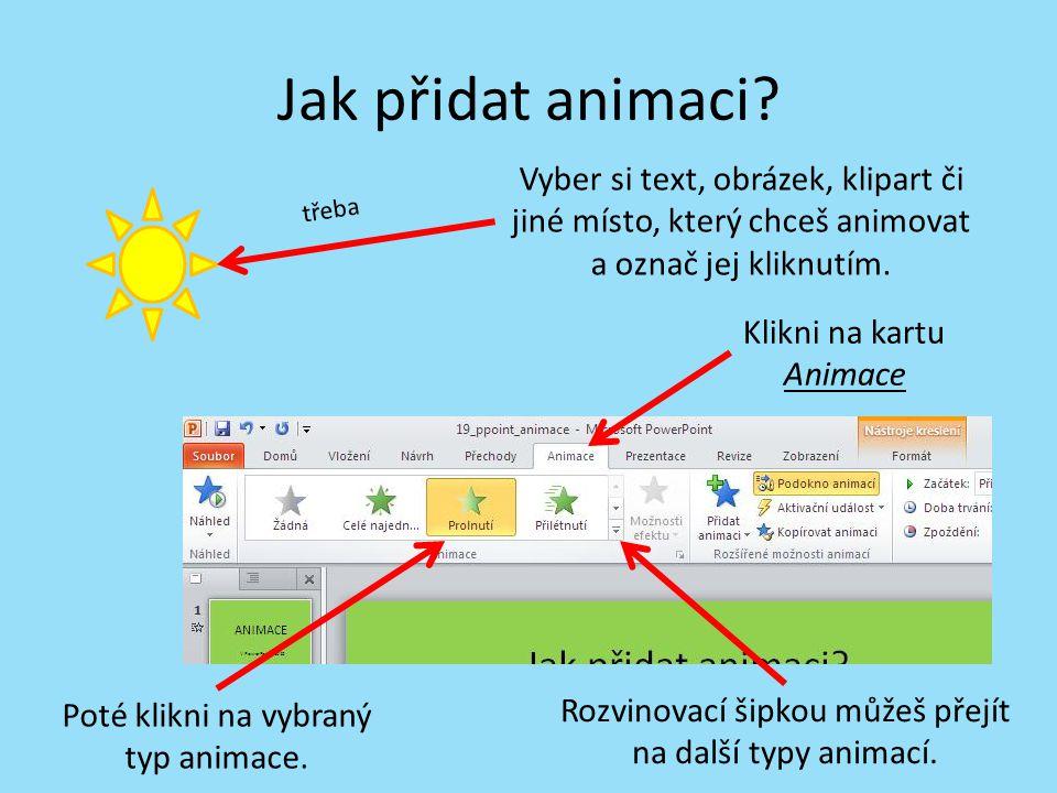 Jak přidat animaci Vyber si text, obrázek, klipart či jiné místo, který chceš animovat a označ jej kliknutím.