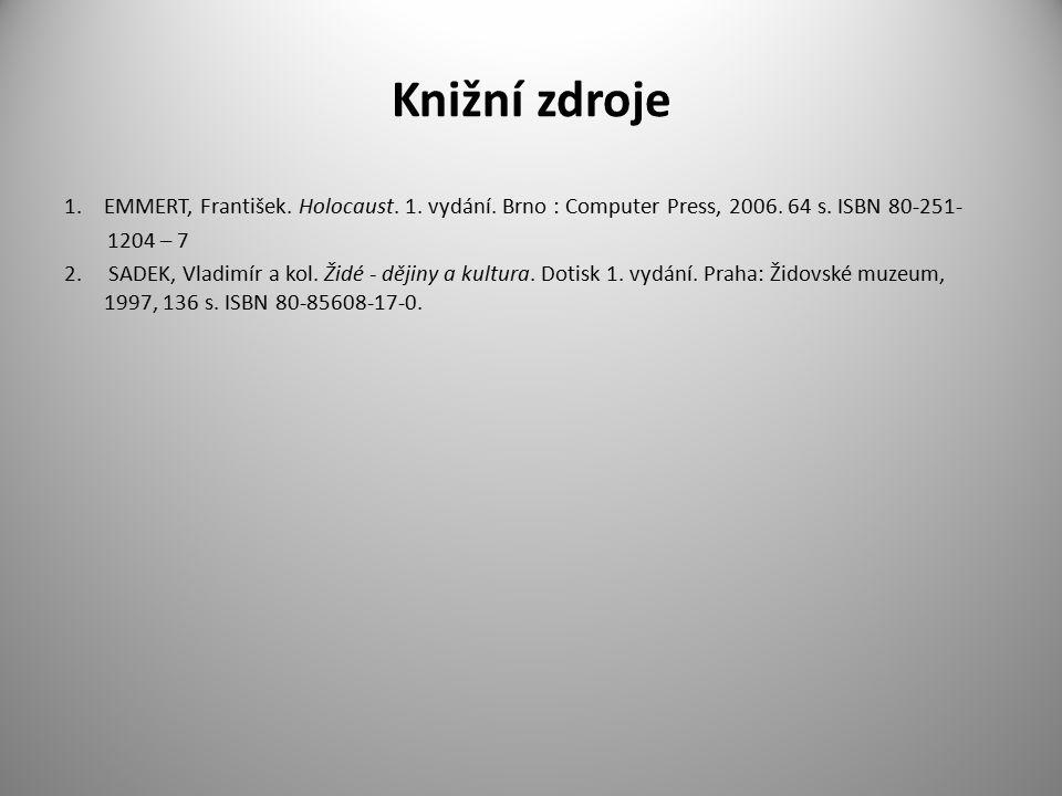 Knižní zdroje EMMERT, František. Holocaust. 1. vydání. Brno : Computer Press, 2006. 64 s. ISBN 80-251-