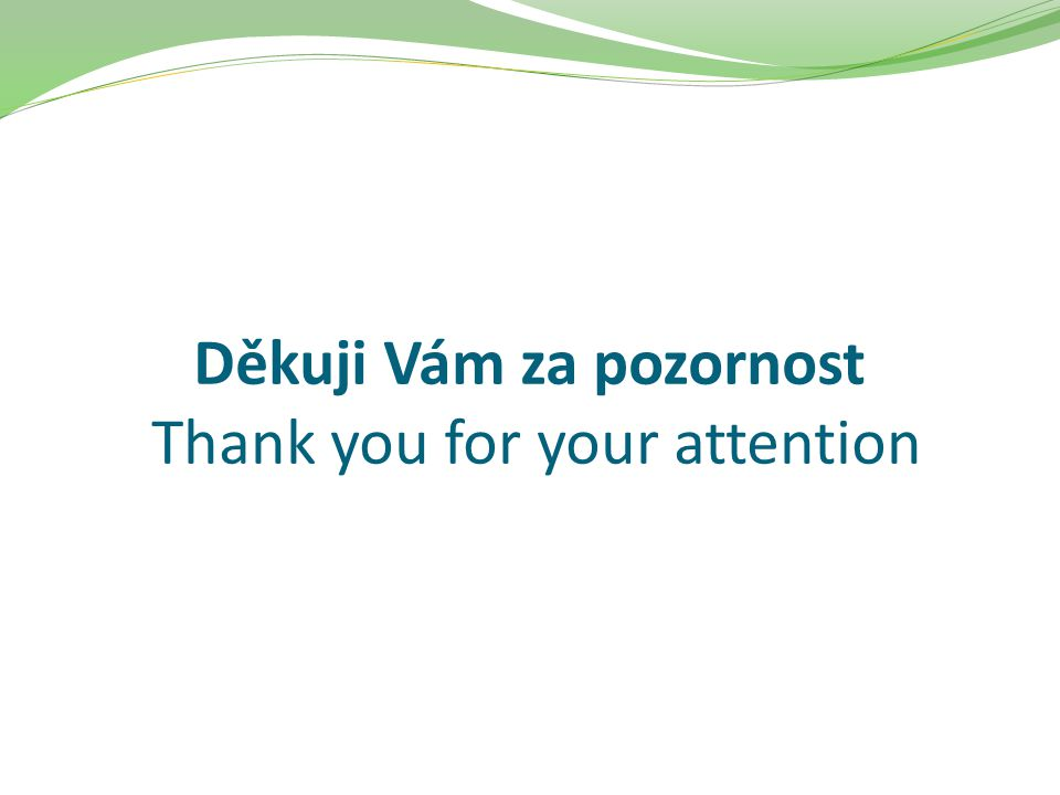 Děkuji Vám za pozornost Thank you for your attention