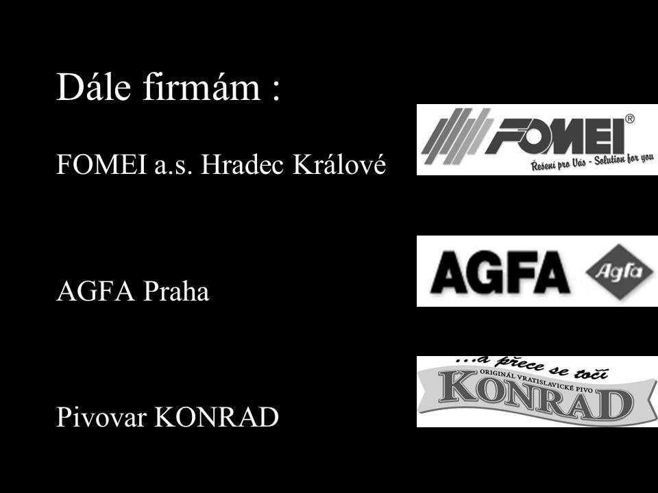 Dále firmám : FOMEI a.s. Hradec Králové AGFA Praha Pivovar KONRAD