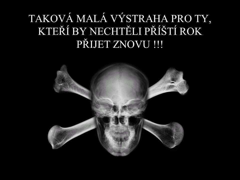 TAKOVÁ MALÁ VÝSTRAHA PRO TY, KTEŘÍ BY NECHTĚLI PŘÍŠTÍ ROK PŘIJET ZNOVU !!!