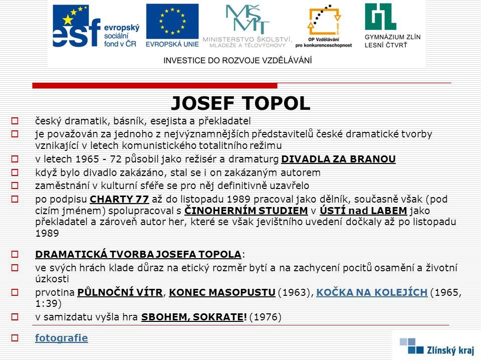 JOSEF TOPOL český dramatik, básník, esejista a překladatel