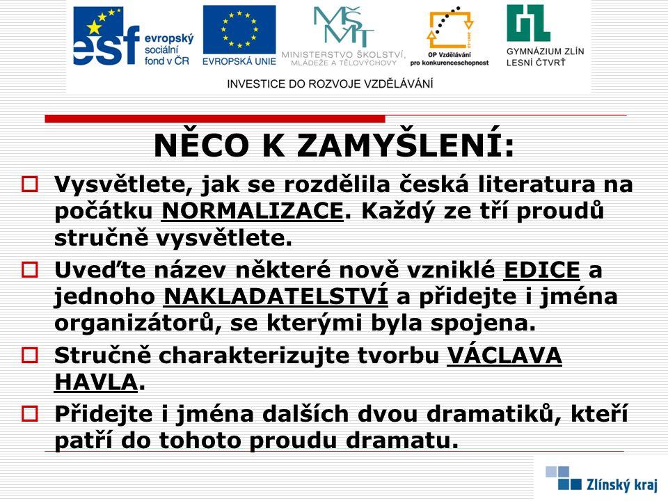 NĚCO K ZAMYŠLENÍ: Vysvětlete, jak se rozdělila česká literatura na počátku NORMALIZACE. Každý ze tří proudů stručně vysvětlete.