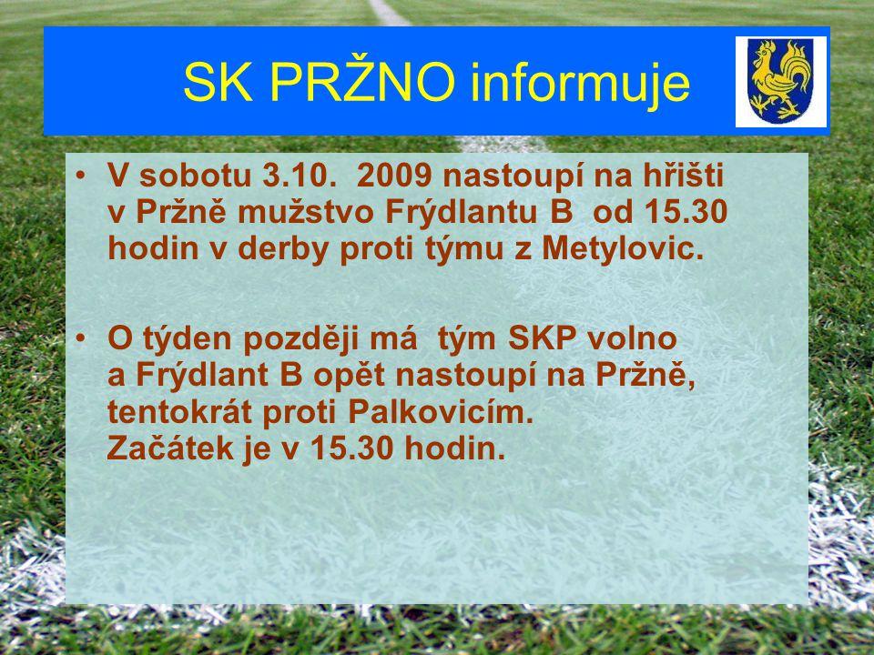 SK PRŽNO informuje V sobotu 3.10. 2009 nastoupí na hřišti v Pržně mužstvo Frýdlantu B od 15.30 hodin v derby proti týmu z Metylovic.