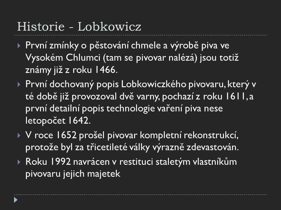 Historie - Lobkowicz První zmínky o pěstování chmele a výrobě piva ve Vysokém Chlumci (tam se pivovar nalézá) jsou totiž známy již z roku 1466.