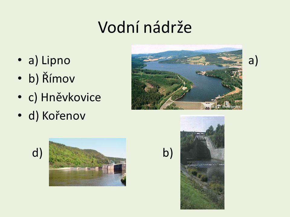 Vodní nádrže a) Lipno a) b) Římov. c) Hněvkovice.