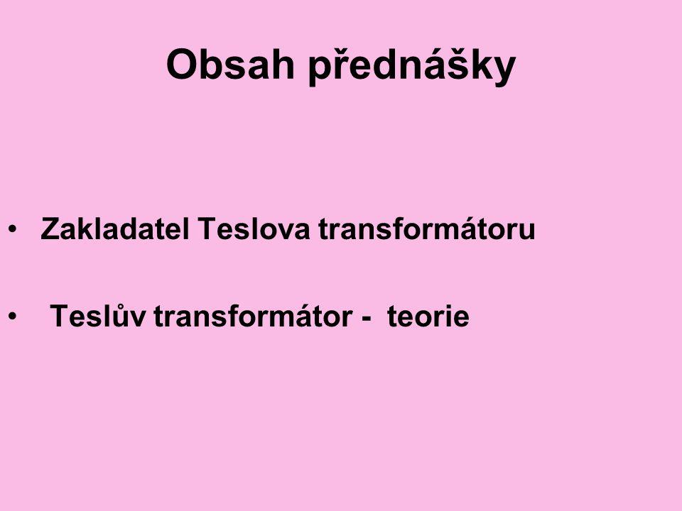 Obsah přednášky Zakladatel Teslova transformátoru