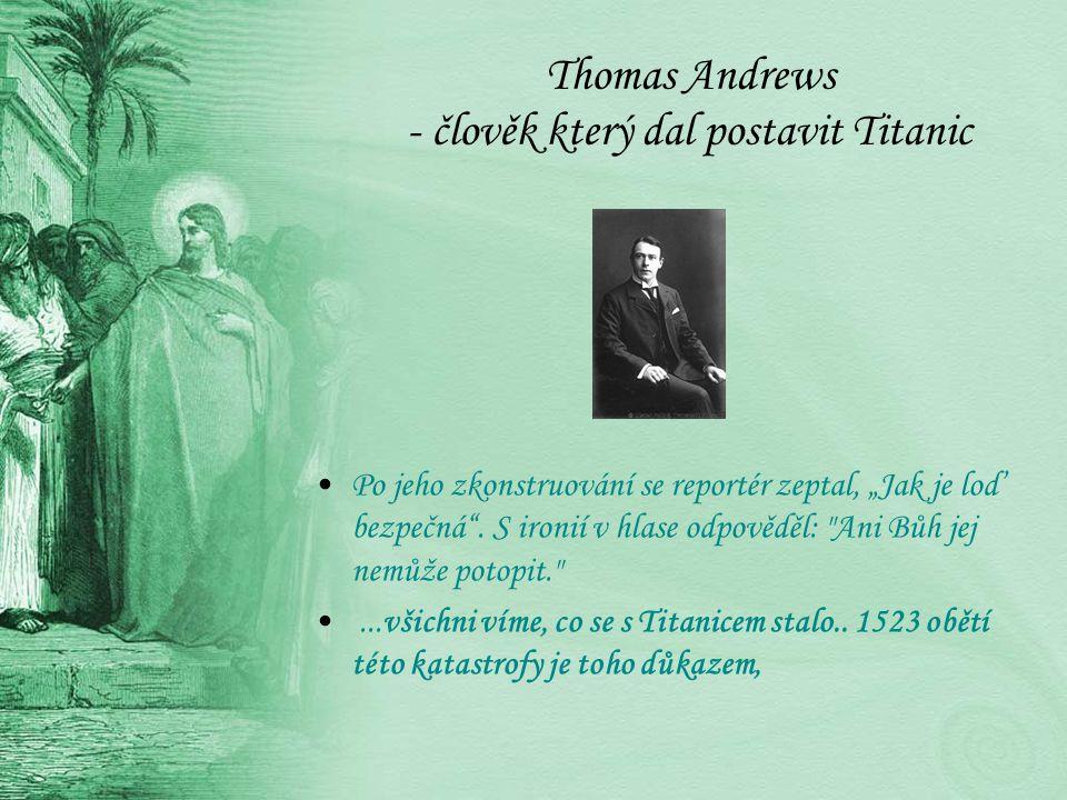 Thomas Andrews - člověk který dal postavit Titanic