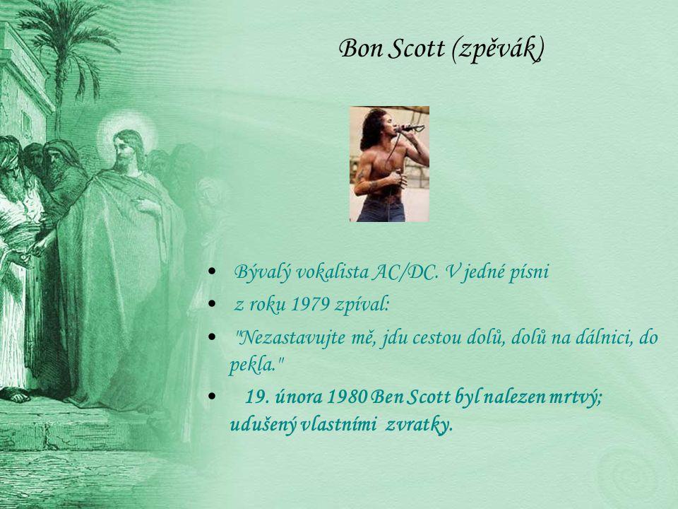 Bon Scott (zpěvák) Bývalý vokalista AC/DC. V jedné písni