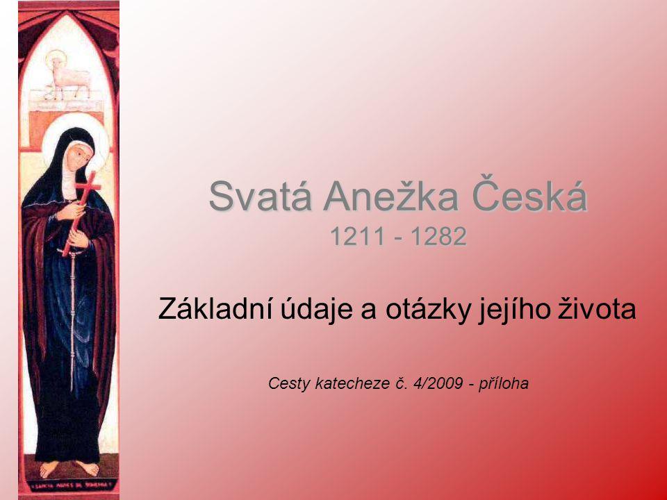 Svatá Anežka Česká 1211 - 1282 Základní údaje a otázky jejího života