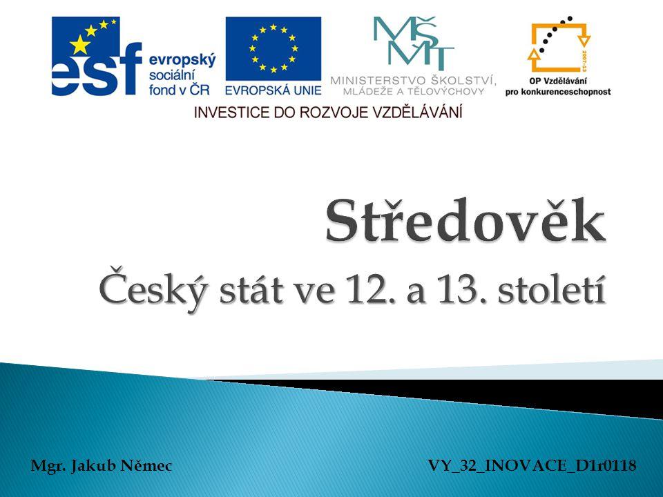 Středověk Český stát ve 12. a 13. století Mgr. Jakub Němec