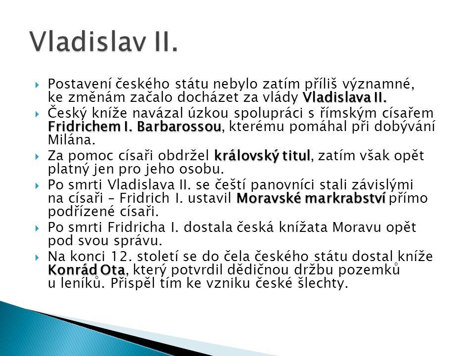 Vladislav II. Postavení českého státu nebylo zatím příliš významné, ke změnám začalo docházet za vlády Vladislava II.