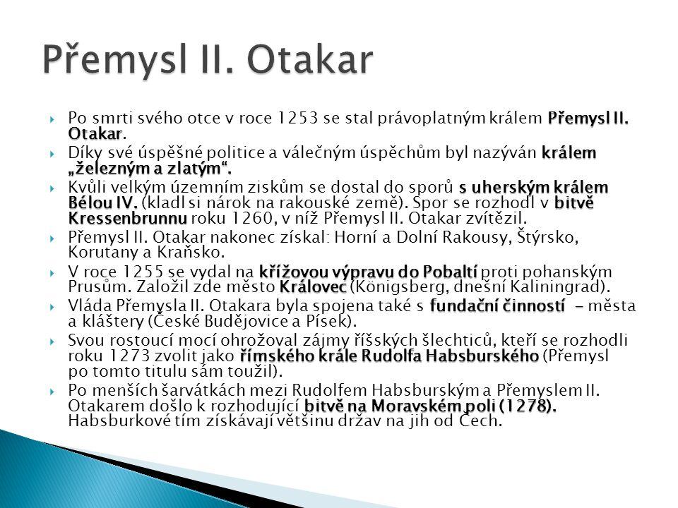 Přemysl II. Otakar Po smrti svého otce v roce 1253 se stal právoplatným králem Přemysl II. Otakar.