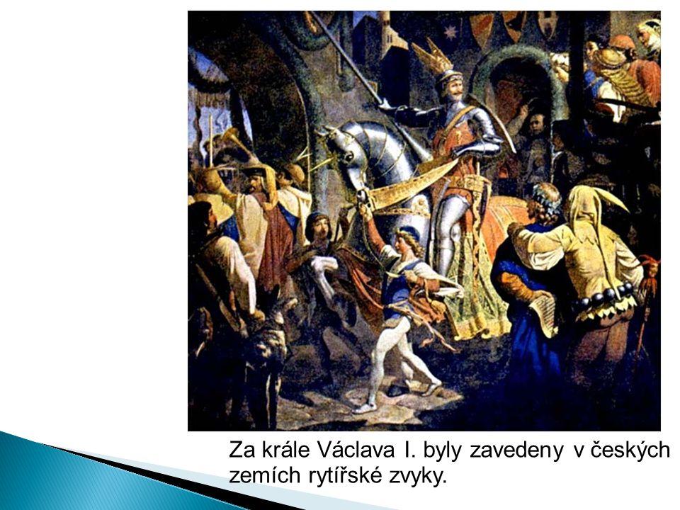 Za krále Václava I. byly zavedeny v českých zemích rytířské zvyky.