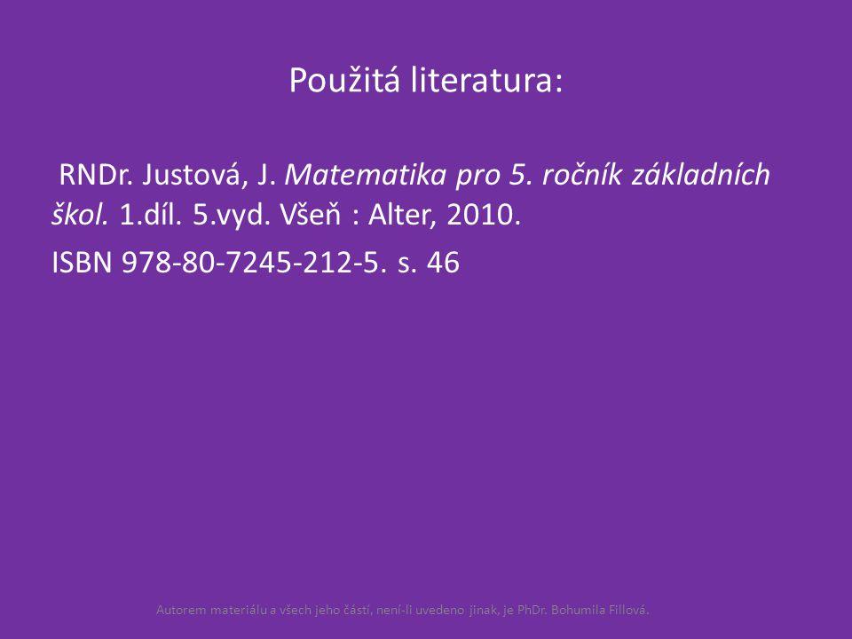 Použitá literatura: RNDr. Justová, J. Matematika pro 5. ročník základních škol. 1.díl. 5.vyd. Všeň : Alter, 2010. ISBN 978-80-7245-212-5. s. 46