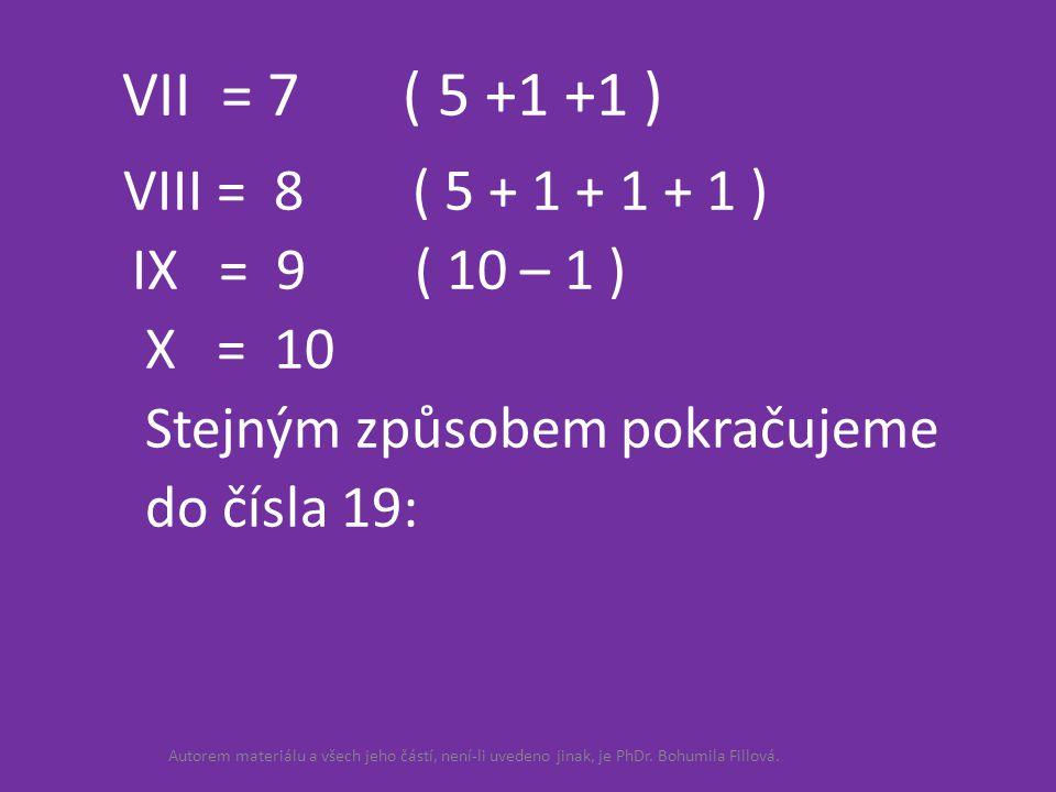 VII = 7 ( 5 +1 +1 ) VIII = 8 ( 5 + 1 + 1 + 1 ) IX = 9 ( 10 – 1 ) X = 10.