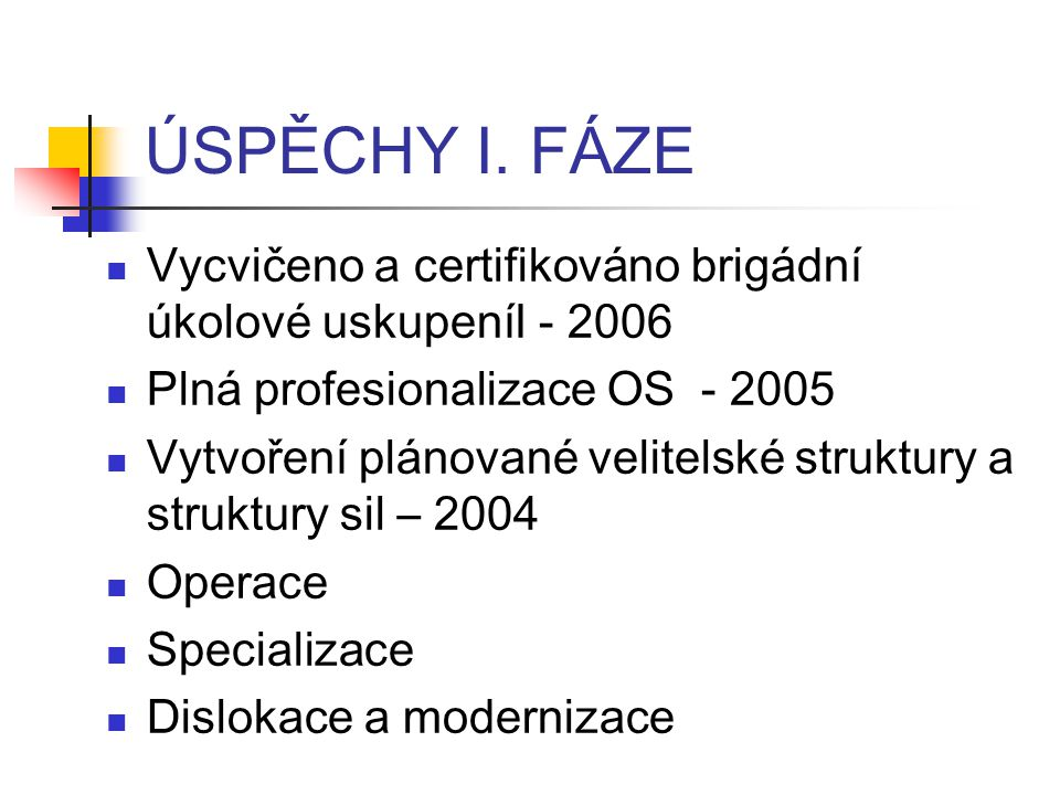ÚSPĚCHY I. FÁZE Vycvičeno a certifikováno brigádní úkolové uskupeníI - 2006. Plná profesionalizace OS - 2005.