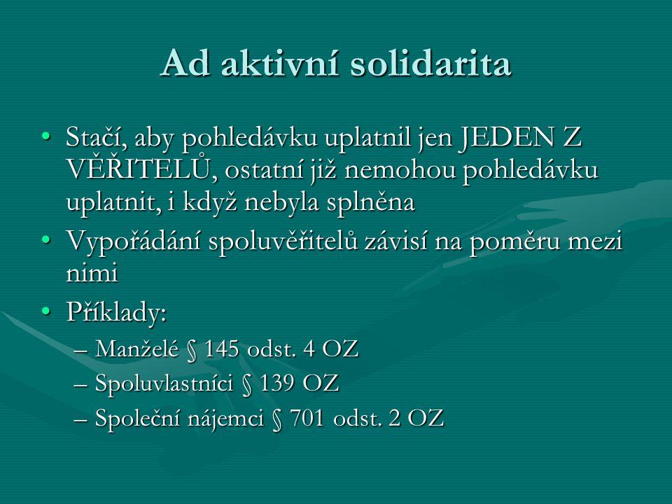 Ad aktivní solidarita Stačí, aby pohledávku uplatnil jen JEDEN Z VĚŘITELŮ, ostatní již nemohou pohledávku uplatnit, i když nebyla splněna.
