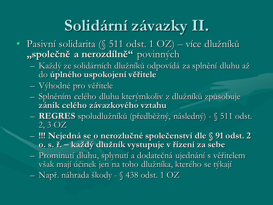 """Solidární závazky II. Pasivní solidarita (§ 511 odst. 1 OZ) – více dlužníků """"společně a nerozdílně povinných."""