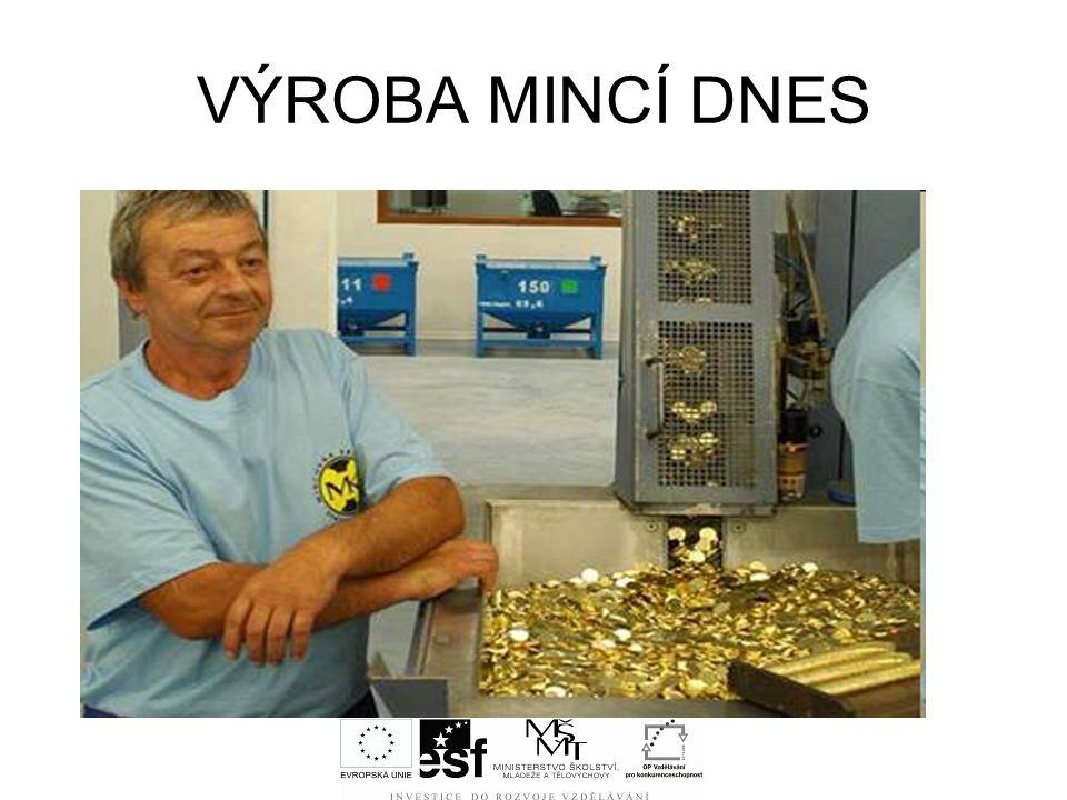 VÝROBA MINCÍ DNES Zabývá se tím například mincovna v Jablonci nad Nisou