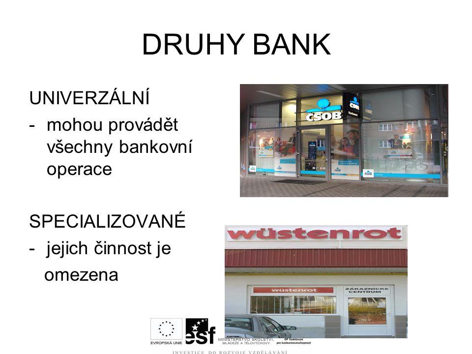 DRUHY BANK UNIVERZÁLNÍ mohou provádět všechny bankovní operace