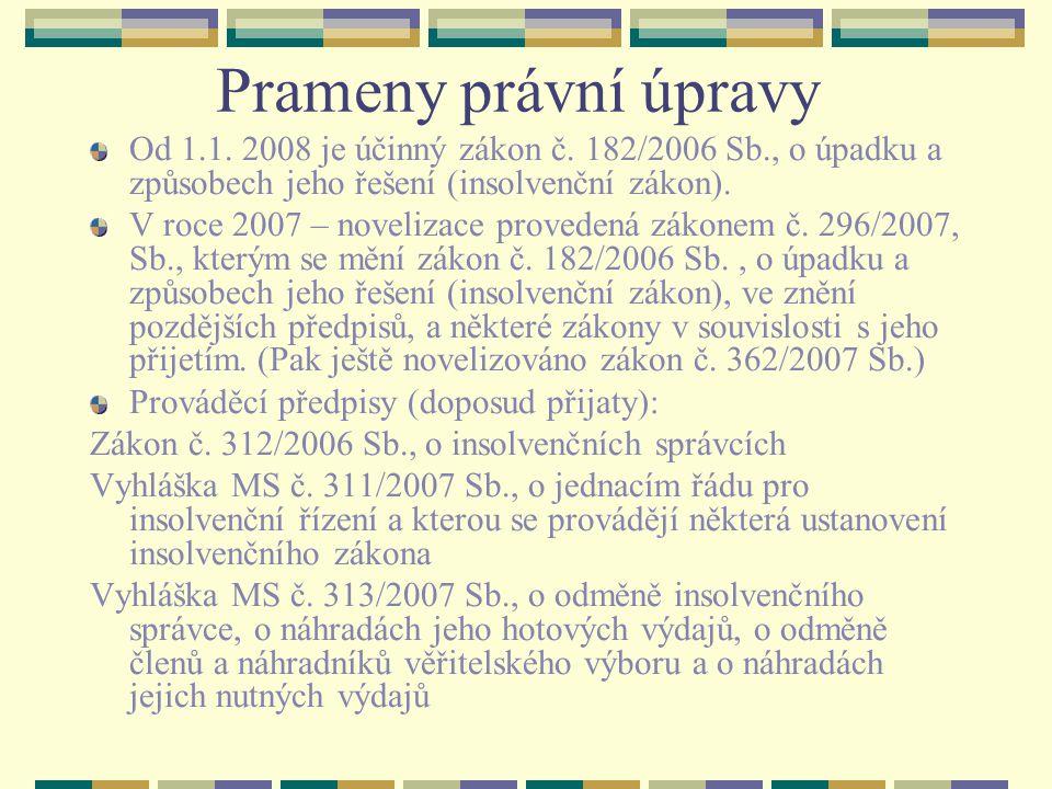 Prameny právní úpravy Od 1.1. 2008 je účinný zákon č. 182/2006 Sb., o úpadku a způsobech jeho řešení (insolvenční zákon).