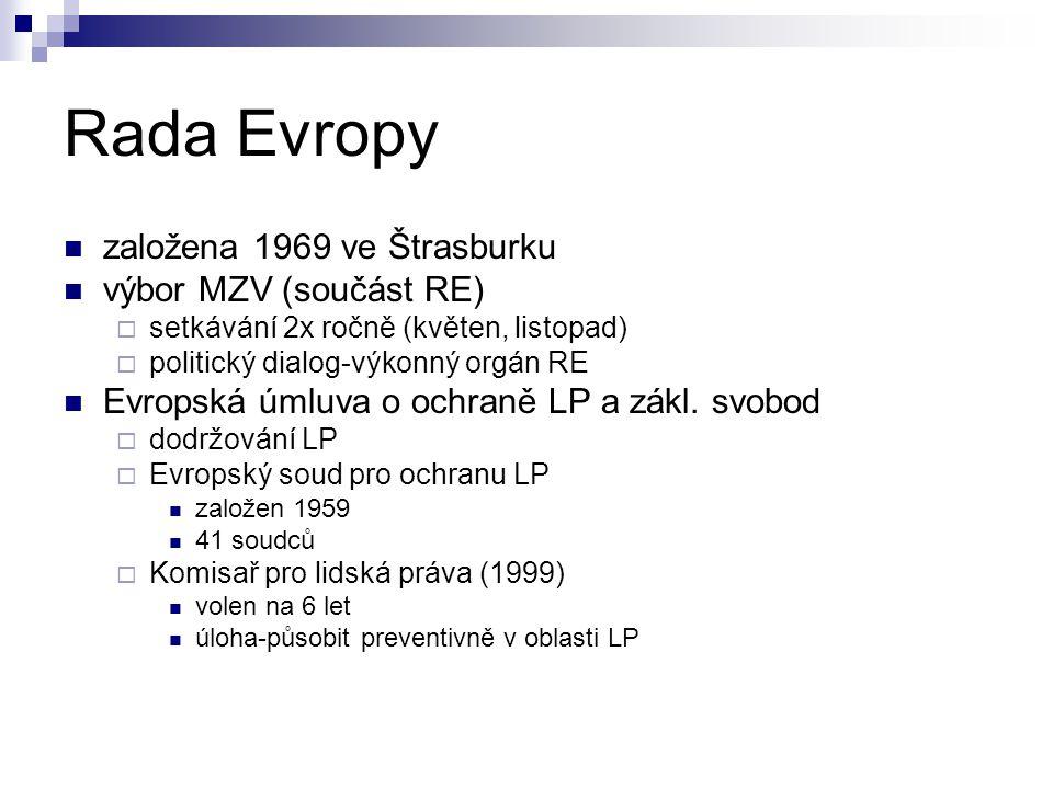 Rada Evropy založena 1969 ve Štrasburku výbor MZV (součást RE)