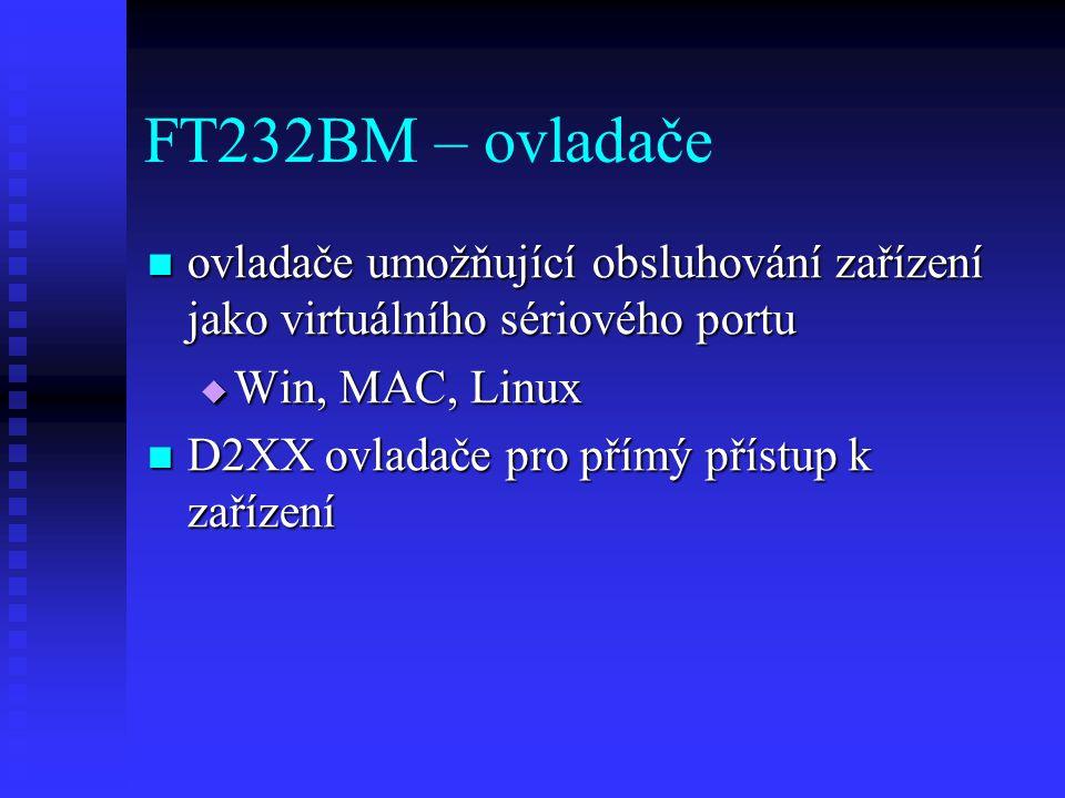 FT232BM – ovladače ovladače umožňující obsluhování zařízení jako virtuálního sériového portu. Win, MAC, Linux.