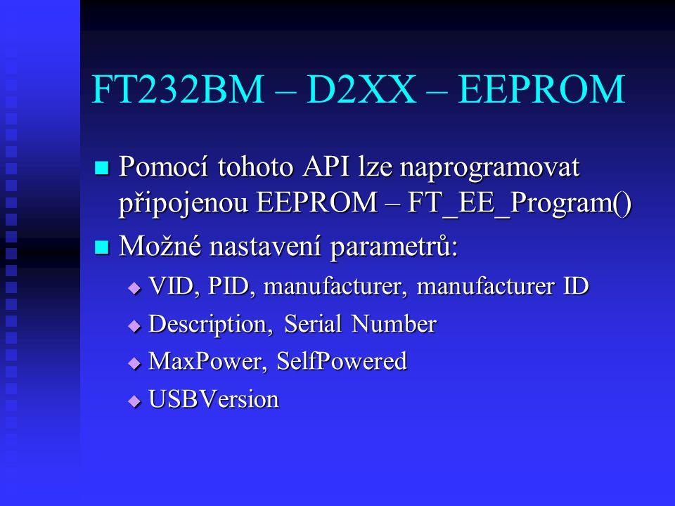 FT232BM – D2XX – EEPROM Pomocí tohoto API lze naprogramovat připojenou EEPROM – FT_EE_Program() Možné nastavení parametrů: