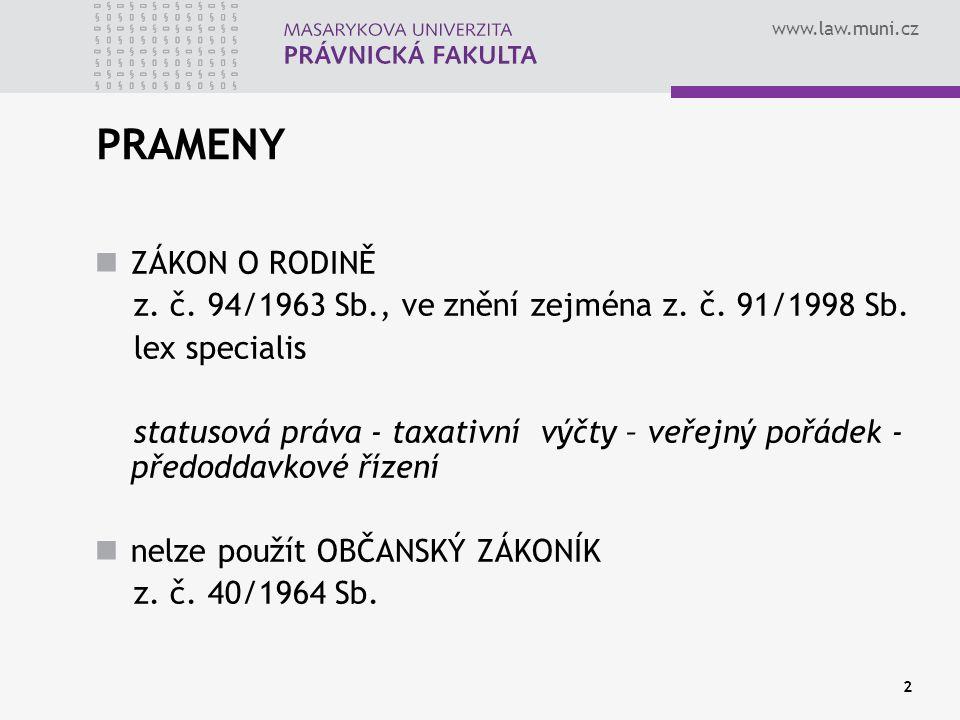 PRAMENY ZÁKON O RODINĚ. z. č. 94/1963 Sb., ve znění zejména z. č. 91/1998 Sb. lex specialis.