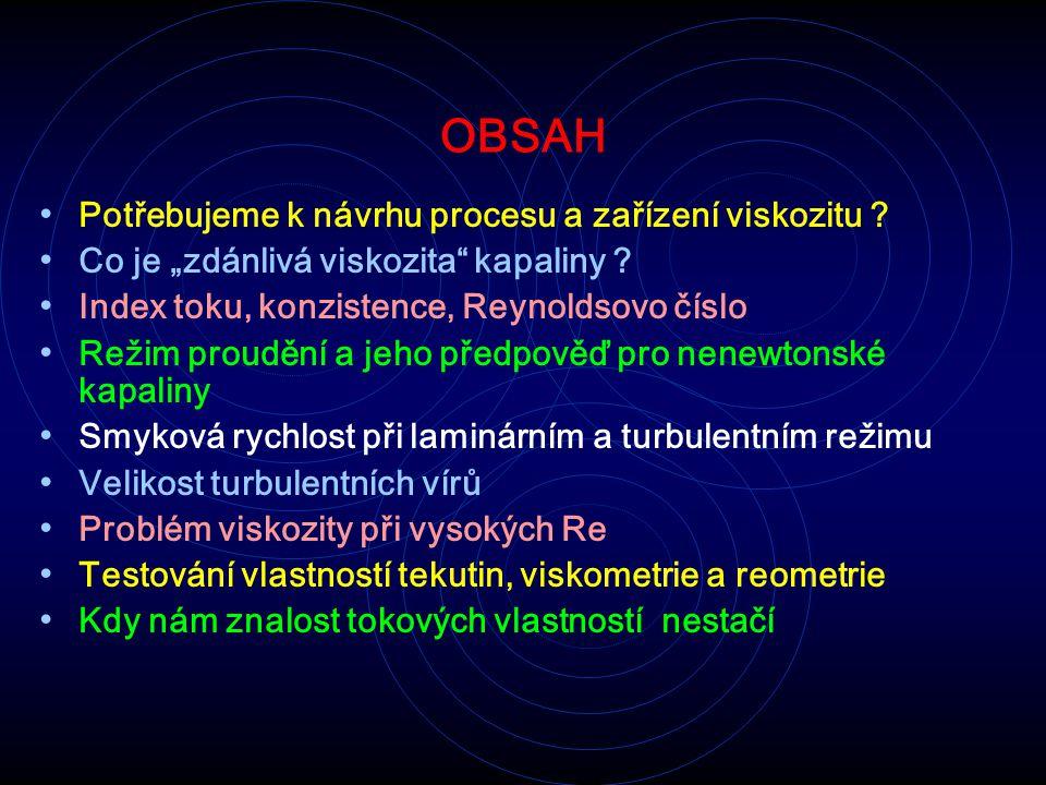 OBSAH Potřebujeme k návrhu procesu a zařízení viskozitu