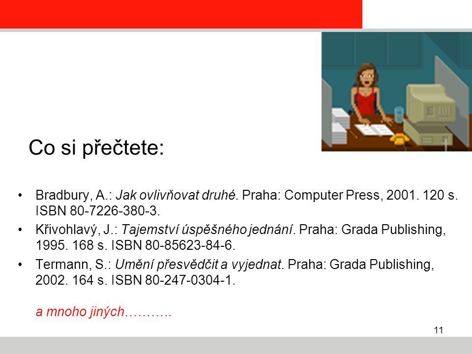 Co si přečtete: Bradbury, A.: Jak ovlivňovat druhé. Praha: Computer Press, 2001. 120 s. ISBN 80-7226-380-3.