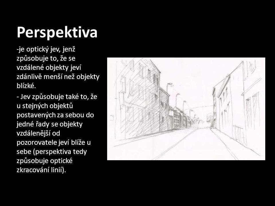 Perspektiva -je optický jev, jenž způsobuje to, že se vzdálené objekty jeví zdánlivě menší než objekty blízké.